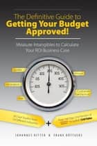 The Definitive Guide to Getting Your Budget Approved! ebook by Johannes Ritter