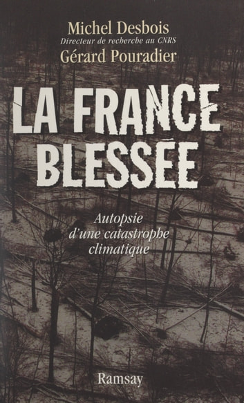 La France blessée - Autopsie d'une catastrophe climatique ebook by Michel Desbois,Gérard Pouradier