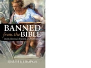 Banned From The Bible: Books Banned, Rejected, And Forbidden ebook by Lumpkin, Joseph B.