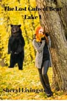 The Lost Cubs of Bear Lake 1 ebook by Sheryl Livingston