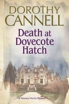 Death at Dovecote Hatch - A 1930s country house murder mystery ebook by Dorothy Cannell