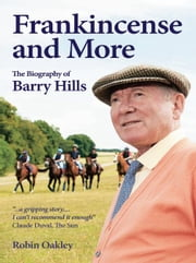 Frankincense and More: The Biography of Barry Hills ebook by Robin Oakley