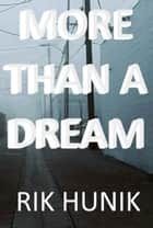 More Than A Dream ebook by Rik Hunik