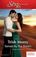 Tamed By The Sheikh/Duty And The Beast/The Sheikh's Last Gamble/Shackled To The Sheikh ebook by Trish Morey