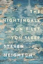The Nightingale Won't Let You Sleep ebook by Steven Heighton