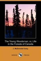 The Young Woodsman ebook by J. McDonald Oxley
