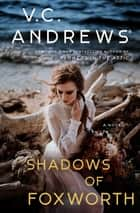 The Shadows of Foxworth ebook by V.C. Andrews
