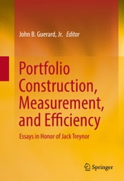 Portfolio Construction, Measurement, and Efficiency - Essays in Honor of Jack Treynor ebook by John B. Guerard, Jr.