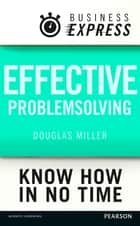 Business Express: Effective problem solving - Develop the analytical and creative skills needed to solve any problem successfully ebook by Douglas Miller