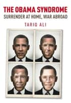 The Obama Syndrome - Surrender at Home, War Abroad ebook by Tariq Ali