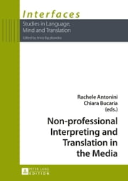 Non-professional Interpreting and Translation in the Media ebook by Rachele Antonini,Chiara Bucaria
