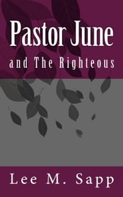 Pastor June - and the Righteous ebook by Rev. Lee Sapp