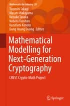 Mathematical Modelling for Next-Generation Cryptography - CREST Crypto-Math Project ebook by Tsuyoshi Takagi, Kazufumi Kimoto, Dung Hoang Duong,...