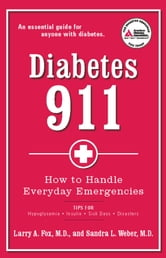 Diabetes 911 - How to Handle Everyday Emergencies ebook by Larry A. Fox, M.D.,Sandra L. Weber, M.D.