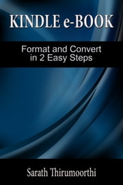 Kindle e-Book Format and Convert in 2 Easy Steps ebook by Sarath Thirumoorthi