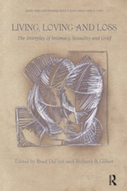 Living, Loving and Loss - The Interplay of Intimacy, Sexuality and Grief ebook by Brad DeFord,Richard B. Gilbert