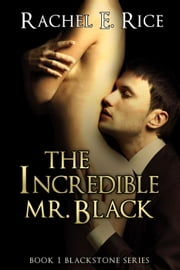 The Incredible Mr. Black - Blackstone, #1 ebook by Rachel E Rice