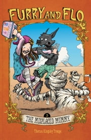 Furry and Flo: The Misplaced Mummy ebook by Thomas Kingsley Troupe,Stephen Park Gilpin