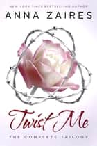 Twist Me: The Complete Trilogy ebook by Anna Zaires, Dima Zales