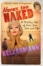 Never too Naked - A Thrilling Tale of Love, Lust, Loss and Life ebook by Bambi Kellermann