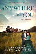 Anywhere with You eBook by Gina Welborn, Becca Whitham