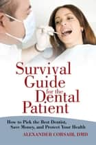 Survival Guide for the Dental Patient ebook by Alexander Corsair, DMD