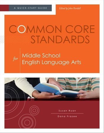 Common Core Standards for Middle School English Language Arts - A Quick-Start Guide ebook by Susan Ryan,Dana Frazee