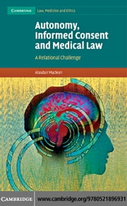 Autonomy, Informed Consent and Medical Law: A Relational Challenge ebook by MacLean, Alasdair