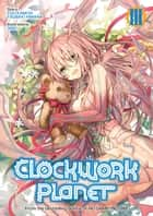 Clockwork Planet: Volume 3 ebook by Yuu Kamiya, Tsubaki Himana