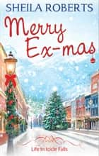 Merry Ex-Mas (Life in Icicle Falls, Book 2) ebook by Sheila Roberts