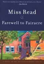 Farewell to Fairacre ebook by Miss Read, John S. Goodall