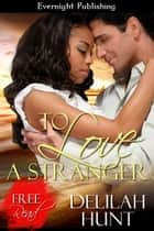 To Love a Stranger ebook by Delilah Hunt