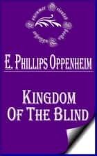 Kingdom of the Blind ebook by E. Phillips Oppenheim