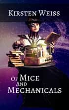 Of Mice and Mechanicals ebook by Kirsten Weiss