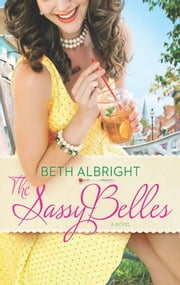 The Sassy Belles (A Sassy Belles Novel, Book 1) ebook by Beth Albright