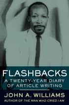 Flashbacks - A Twenty-Year Diary of Article Writing ebook by John A. Williams