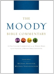 The Moody Bible Commentary ebook by Michael A Rydelnik,Michael Vanlaningham,Bryan O'Neal,Winfred Neely,Tim Sigler,Kevin D. Zuber,James Coakley,John Jelinek,Eugene J. Mayhew,Harry E. Shields,William D. Thrasher,Daniel Green,Walter McCord,J. Brian Tucker,Michael Wechsler,Charles H. Dyer,David Finkbeiner,John McMath,William H. Marty,Louis A. Barbieri,John M. Koessler,David Woodall,Ron Sauer,Gerald W. Peterman,Michael Boyle,John K Goodrich,John F. Hart,James Spencer,Gerald D. Vreeland,Walter White