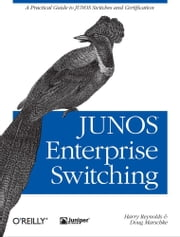 JUNOS Enterprise Switching - A Practical Guide to JUNOS Switches and Certification ebook by Harry Reynolds,Doug Marschke