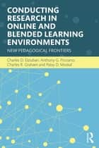 Conducting Research in Online and Blended Learning Environments - New Pedagogical Frontiers ebook by Charles D. Dziuban, Anthony G. Picciano, Charles R. Graham,...