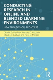 Conducting Research in Online and Blended Learning Environments - New Pedagogical Frontiers ebook by Charles D. Dziuban,Anthony G. Picciano,Charles R. Graham,Patsy D. Moskal