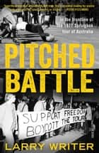 Pitched Battle - in the frontline of the 1971 Springbok tour of Australia ebook by
