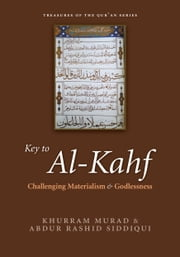 Key to al-Kahf - Challenging Materialism and Godlessness ebook by Khurram Murad,Abdur Rashid Siddiqui