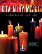 Coventry Magic with Candles, Oils, and Herbs ebook by Jacki Smith