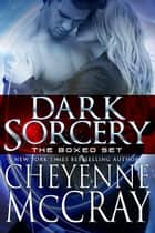 Dark Sorcery Box Set ebook by Cheyenne McCray