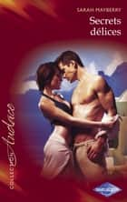 Secrets délices (Harlequin Audace) eBook by Sarah Mayberry