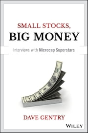 Small Stocks, Big Money - Interviews With Microcap Superstars ebook by Dave Gentry