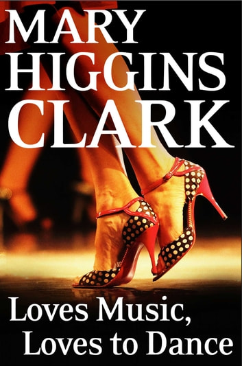 Loves Music, Loves To Dance ebook by Mary Higgins Clark