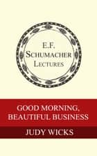 ebook Good Morning, Beautiful Business de Judy Wicks, Hildegarde Hannum