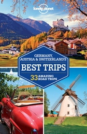 Lonely Planet Germany, Austria & Switzerland's Best Trips ebook by Lonely Planet,Nicola Williams,Kerry Christiani,Marc Di Duca,Catherine Le Nevez,Tom Masters,Sally O'Brien,Andrea Schulte-Peevers,Ryan Ver Berkmoes,Benedict Walker