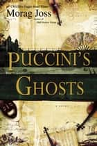 Puccini's Ghosts ebook by Morag Joss